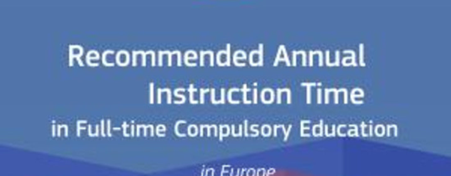 Δημοσίευση έκθεσης με τίτλο: «Recommended Annual Instruction Time in Full-time Compulsory Education in Europe